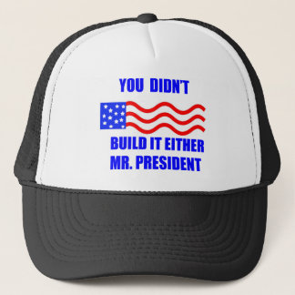 you didnt build it trucker hat