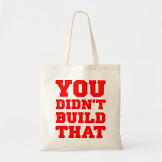 You Didn't Build That - Election 2012 Bag