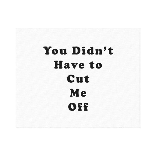 you didn't have to cut me off cooper black stretched canvas print