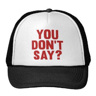 You Don't Say? Cap
