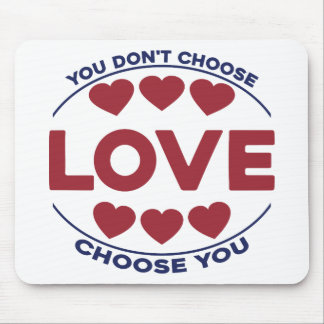 You don't choose love, love choose you mouse pad
