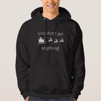 You Don't Get Anything Hoodie