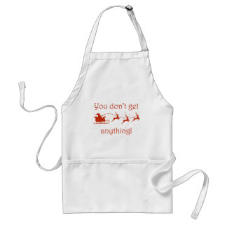 You Don't Get Anything Standard Apron