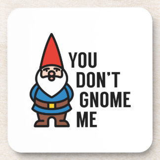 You Don't Gnome Me Coaster