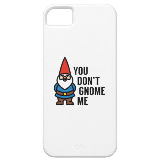 You Don't Gnome Me iPhone 5 Covers