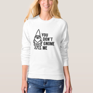 You Don't Gnome Me Sweatshirt