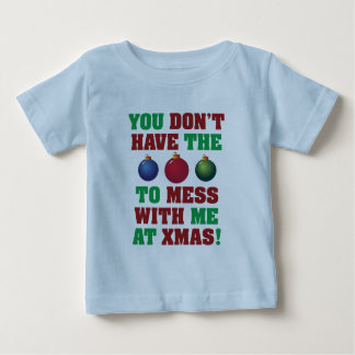 You Don't Have The Balls To Mess With Me At Xmas! Tees