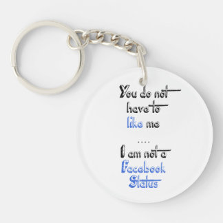 You don't have to like me i'm not  facebook status Double-Sided round acrylic key ring