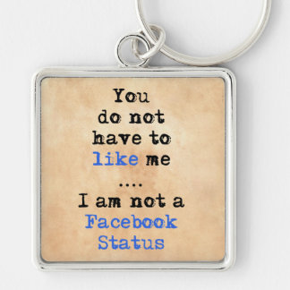 You don't have to like me i'm not  facebook status Silver-Colored square key ring