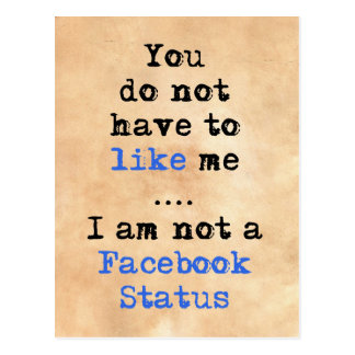 You don't have to like me i'm not  facebook status postcard