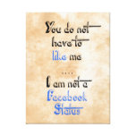 You don't have to like me i'm not  facebook status stretched canvas prints
