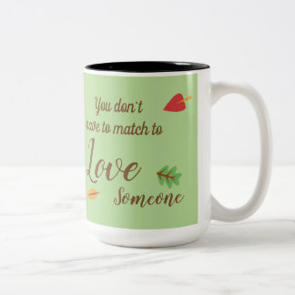 You Don't Have to Match to love Someone - Foster Two-Tone Coffee Mug