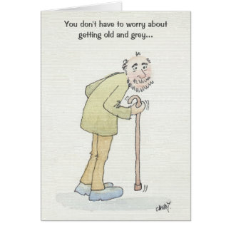 You don't have to worry about getting old and grey card