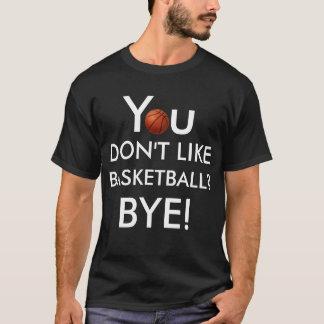 You Don't Like Basketball? Bye! (Light on Dark) T-Shirt