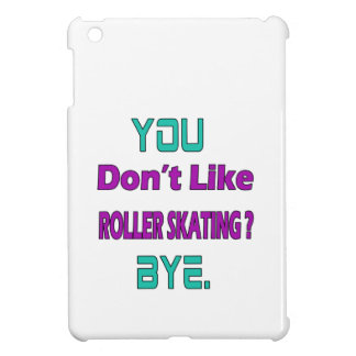 You don't like Roller Skating ? Cover For The iPad Mini