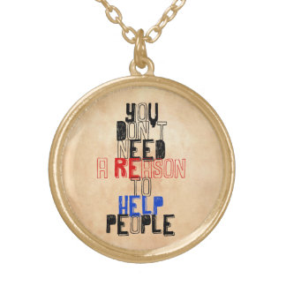 You don't need reason to help people virtue quote gold plated necklace