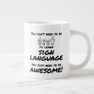 You Don't Need To Be Deaf To Learn ASL Mug