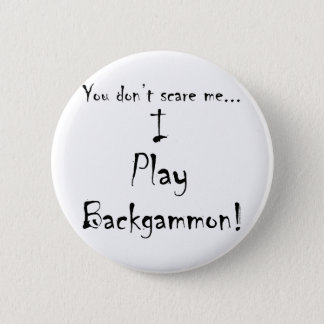 You don't scare me...Backgammon 6 Cm Round Badge