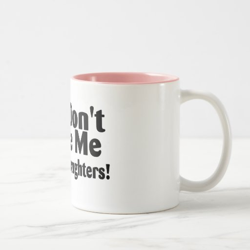 You Dont Scare Me I Have 2 Daughters Mug