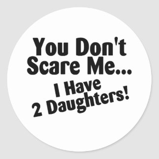 You Dont Scare Me I Have 2 Daughters Stickers