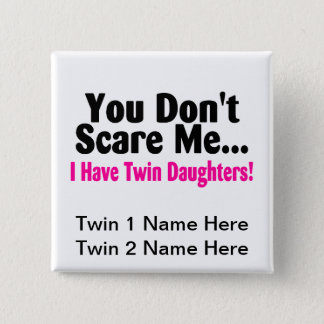 You Dont Scare Me I Have Twin Daughters 15 Cm Square Badge