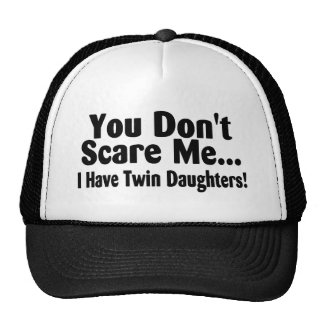 You Dont Scare Me I Have Twin Daughters Cap