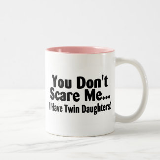 You Dont Scare Me I Have Twin Daughters Two-Tone Coffee Mug