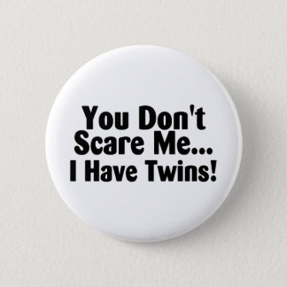 You Dont Scare Me I Have Twins 6 Cm Round Badge