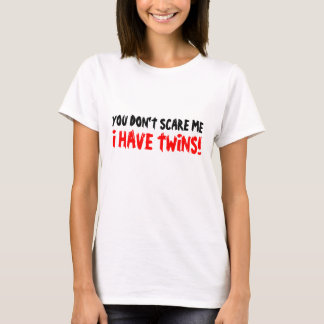 You don't scare me i have twins t shirt for moms