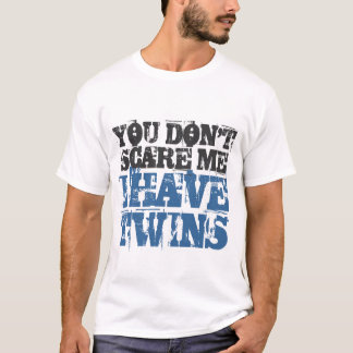 You don't scare me I have twins tee shirt