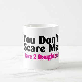 You Dont Scare Me I Have Two Daughters Basic White Mug