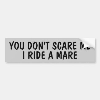 You Don't Scare Me I Ride  (your horse) Trailer Bumper Sticker