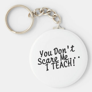 You Dont Scare Me I Teach Keychain