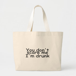 You Dont Scare Me Im Drunk Large Tote Bag
