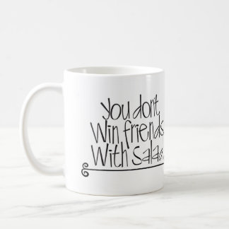 You Don't Win Friends With Salad ! Coffee Mug