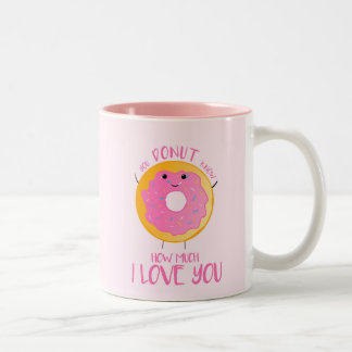 You DONUT know how much I love you - Mug