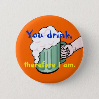You drink, therefore I am 6 Cm Round Badge