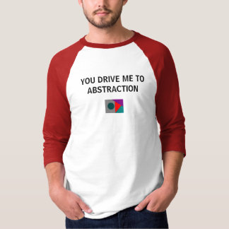 YOU DRIVE ME TO ABSTRACTION - shirt