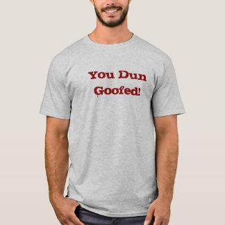 You Dun Goofed! T-Shirt