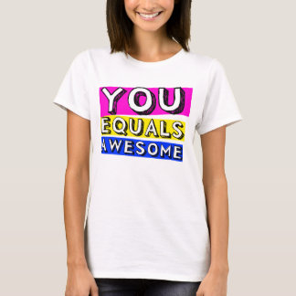 You Equals Awesome Girls Shirt
