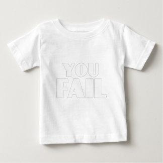 You Fail Baby T-Shirt