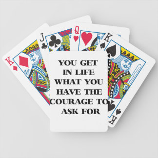 you get in life what you have the courage to ask f bicycle playing cards