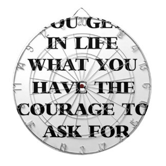 you get in life what you have the courage to ask f dartboard with darts