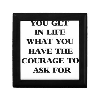you get in life what you have the courage to ask f gift box