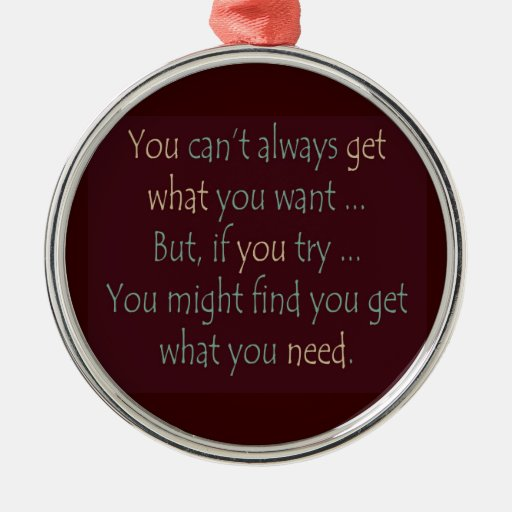 You get what you need Motivational  Ornament