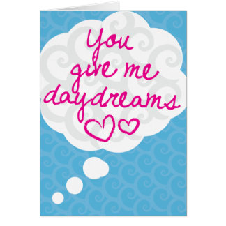 You Give Me Daydreams Card