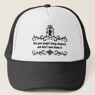 You Give People Funny Moments Medieval quote Trucker Hat