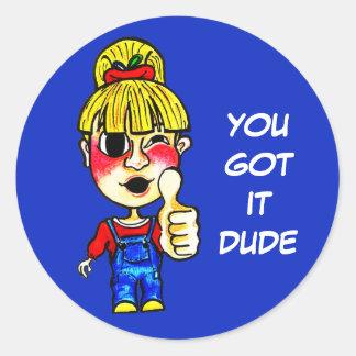 You got it DUDE | Quote | Classic Round Sticker