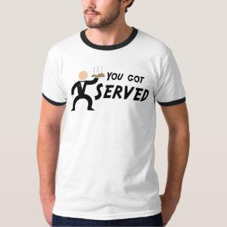 You got served t-shirt