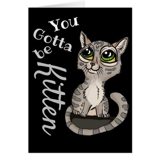 You Gotta be Kitten Pun Card